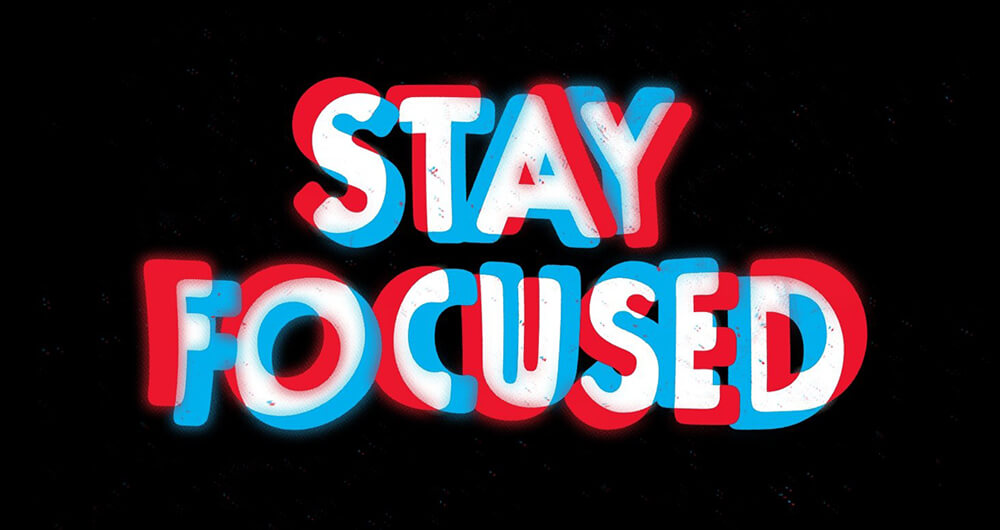 Stop multi-tasking and stay focused